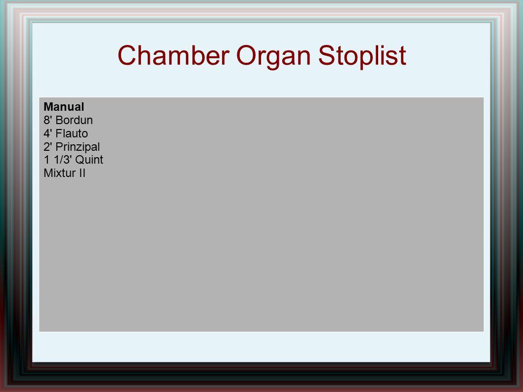 Chamber Organ Stoplist Manual 8' Bordun 4' Flauto 2' Prinzipal 1 1/3' Quint Mixtur II