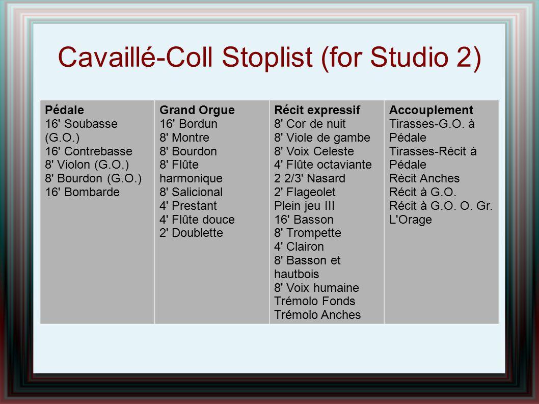 Cavaillé-Coll Stoplist (for Studio 2) Pédale 16' Soubasse (G.O.) 16' Contrebasse 8' Violon (G.O.) 8' Bourdon (G.O.) 16' Bombarde Grand Orgue 16' Bordu