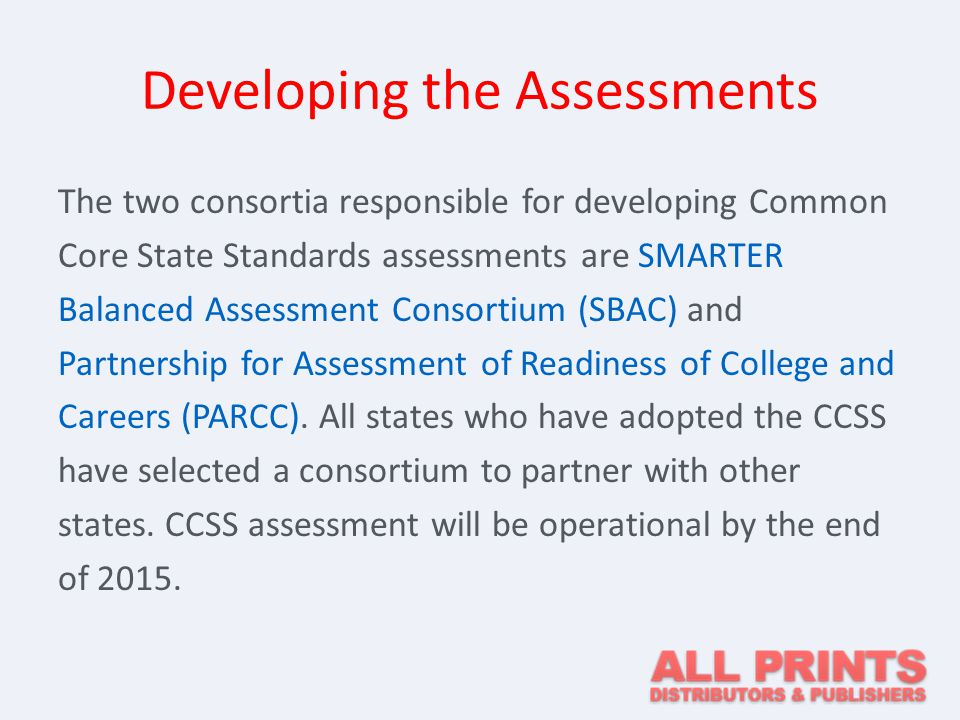 SMARTER Balanced Assessment Consortium (SBAC) Partner States California Connecticut Delaware Hawaii North CarolinaIdaho Maine MichiganMissouri Montana Nevada New Hampshire IowaNorth Dakota Oregon Pennsylvania U.S.