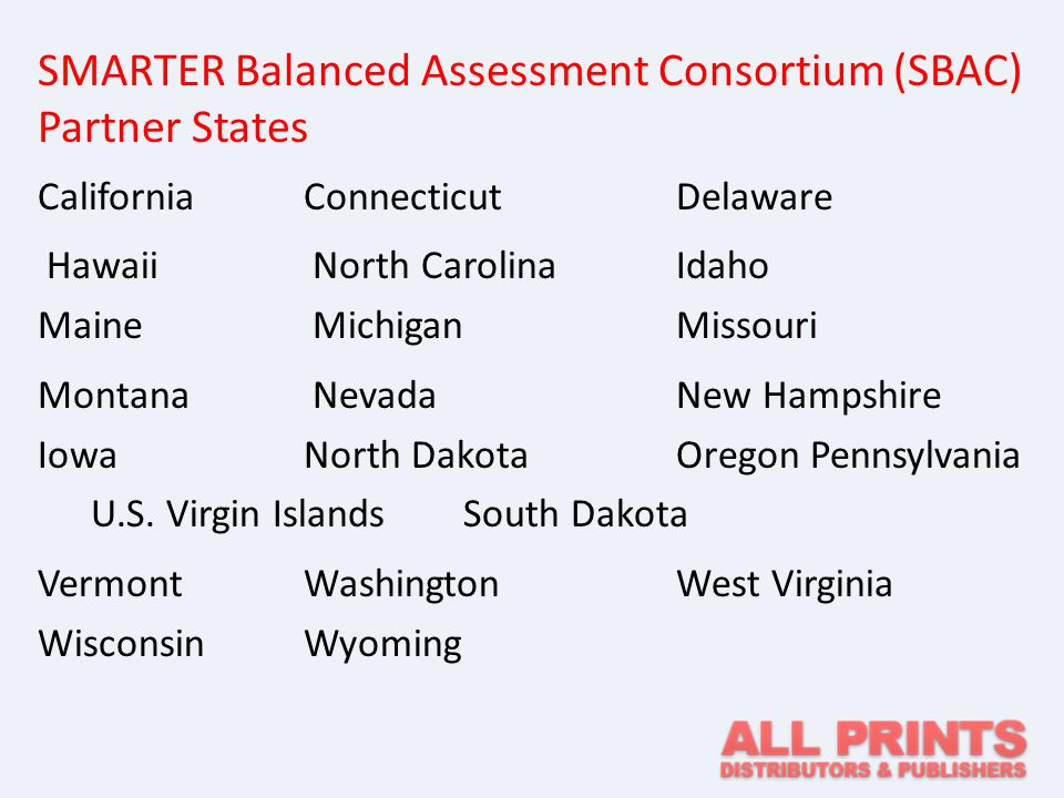 Partnership for Assessment of Readiness of College and Careers (PARCC) Partner States Alabama Arizona Arkansas Colorado Illinois, Louisiana Maryland, Rhode IslandNew York Massachusetts Mississippi New Jersey New MexicoPennsylvaniaOhio Pennsylvania District of Columbia