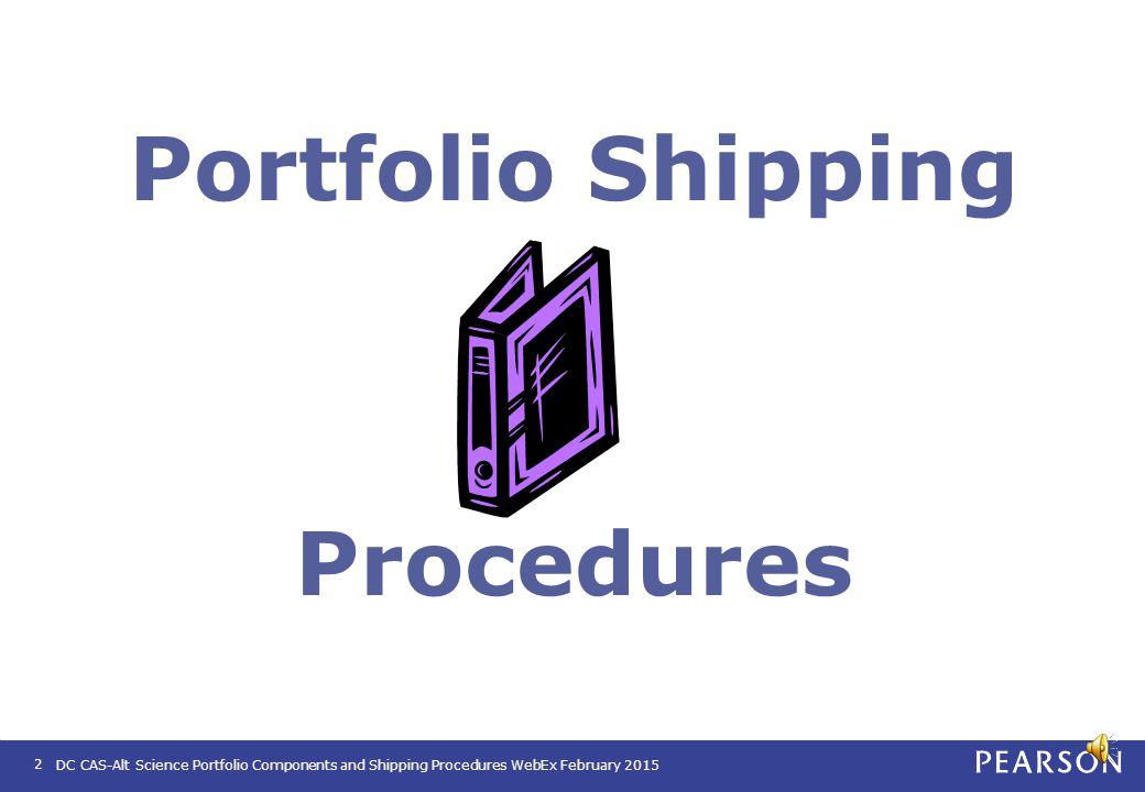DC CAS-Alt Portfolio Review | February 25, 2015 DC Comprehensive Assessment System – Alternate (DC CAS-Alt) 2014 - 2015 Science Portfolio Welcome Return Shipping Training February 25, 2015