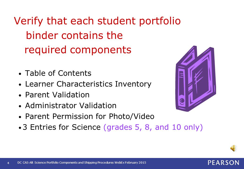 3 Pearson will provide materials needed to submit the completed portfolios. Return Shipping Instructions DC CAS-Alt Science Class Roster Pre-printed S