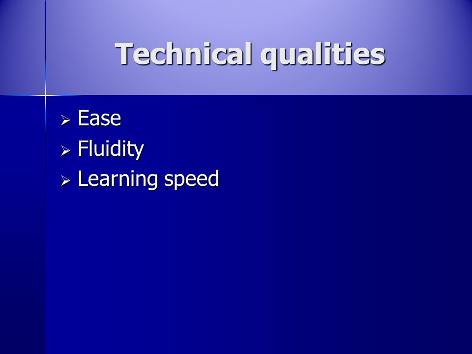 Technical qualities  Ease  Fluidity  Learning speed