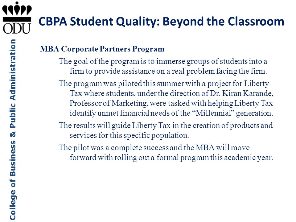 College of Business & Public Administration MBA Corporate Partners Program The goal of the program is to immerse groups of students into a firm to pro