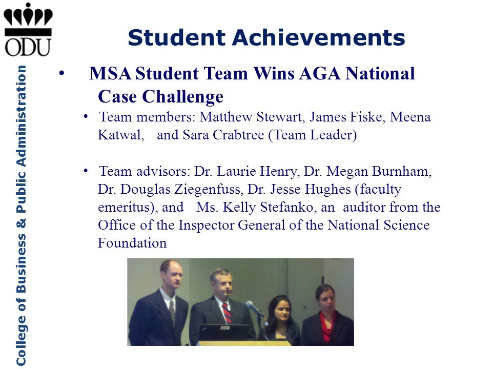 College of Business & Public Administration Student Achievements MSA Student Team Wins AGA National Case Challenge Team members: Matthew Stewart, Jame