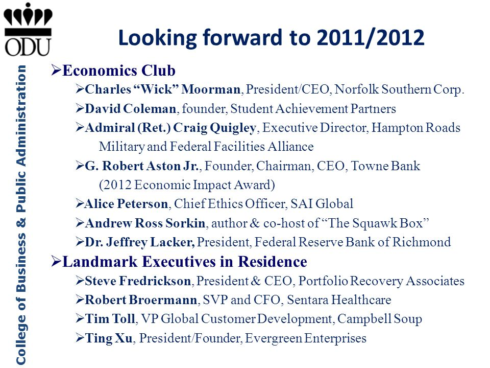 "College of Business & Public Administration Looking forward to 2011/2012  Economics Club  Charles ""Wick"" Moorman, President/CEO, Norfolk Southern Co"