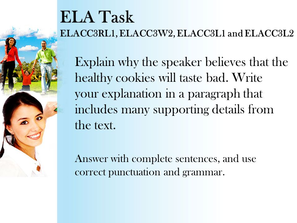 Passage For this item, the students are asked to read a poem entitled, Healthy Cookies. The poem is about a girl whose mom purchased a healthy cookie snack in an attempt to replace the daughter's preferred sugary cookie.