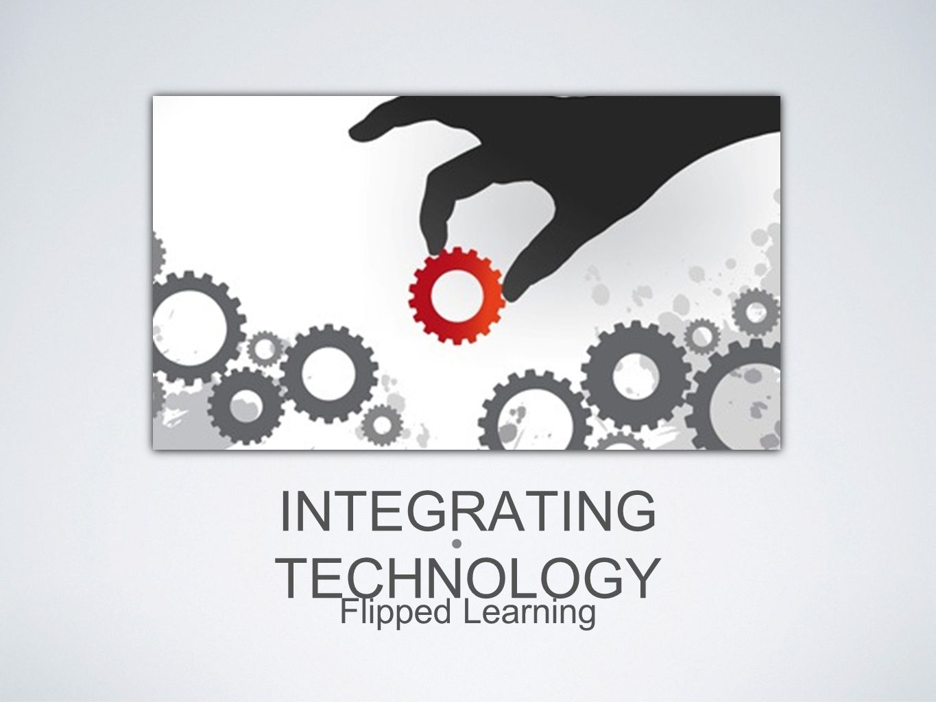 INTEGRATING TECHNOLOGY Flipped Learning