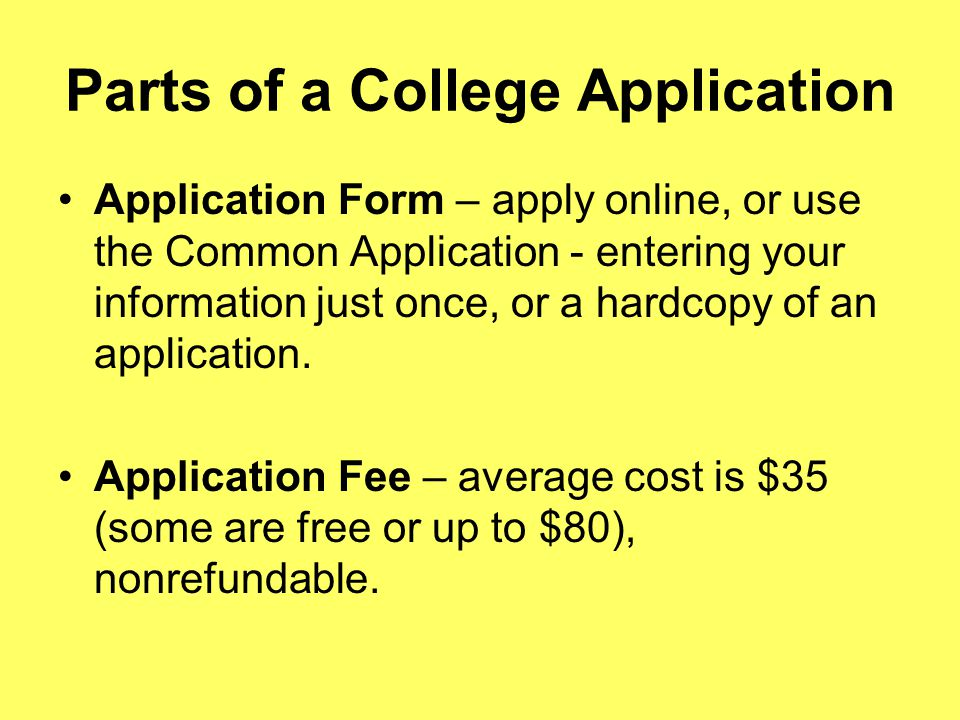 Parts of a College Application Application Form – apply online, or use the Common Application - entering your information just once, or a hardcopy of an application.