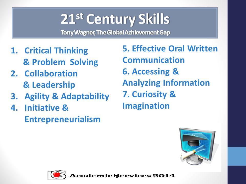 21 st Century Skills Tony Wagner, The Global Achievement Gap 5.