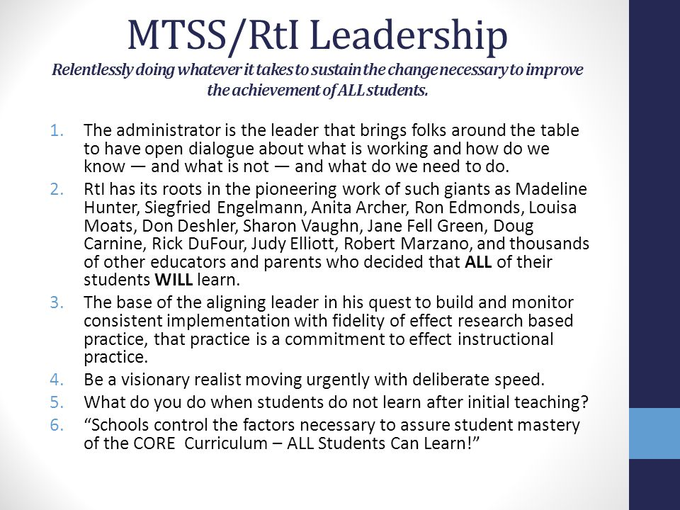 MTSS/RtI Leadership Relentlessly doing whatever it takes to sustain the change necessary to improve the achievement of ALL students.
