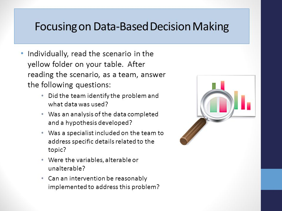 Focusing on Data-Based Decision Making Individually, read the scenario in the yellow folder on your table.