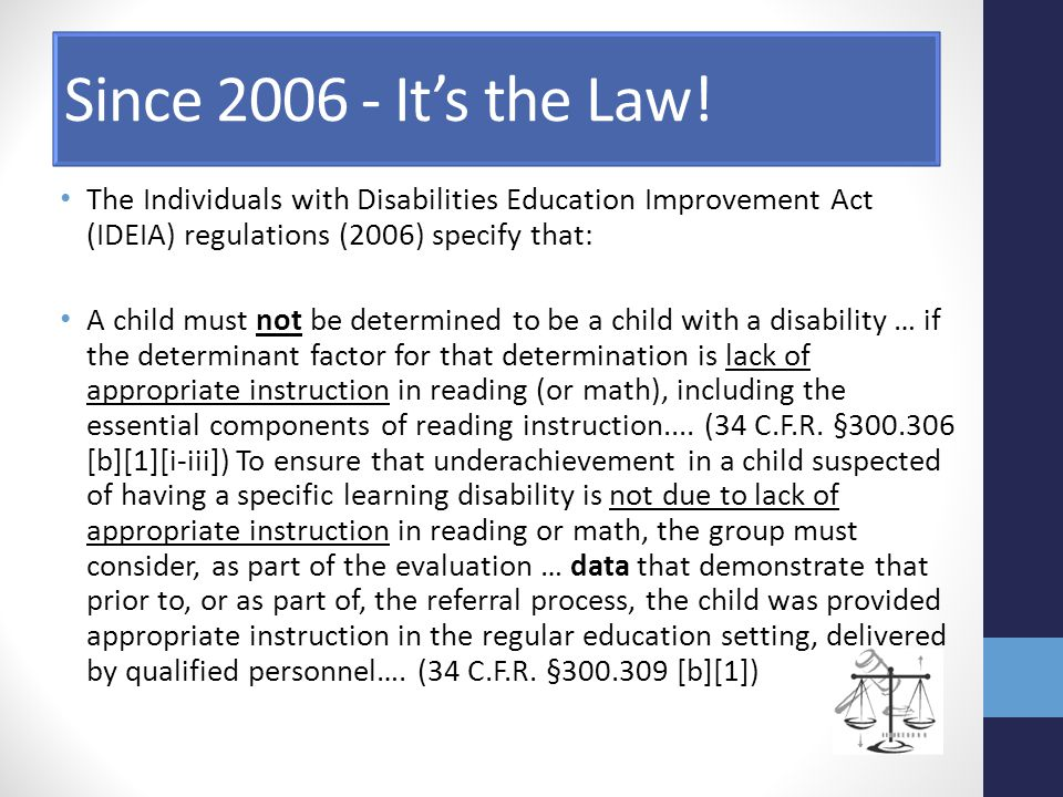 Since 2006 - It's the Law! The Individuals with Disabilities Education Improvement Act (IDEIA) regulations (2006) specify that: A child must not be de