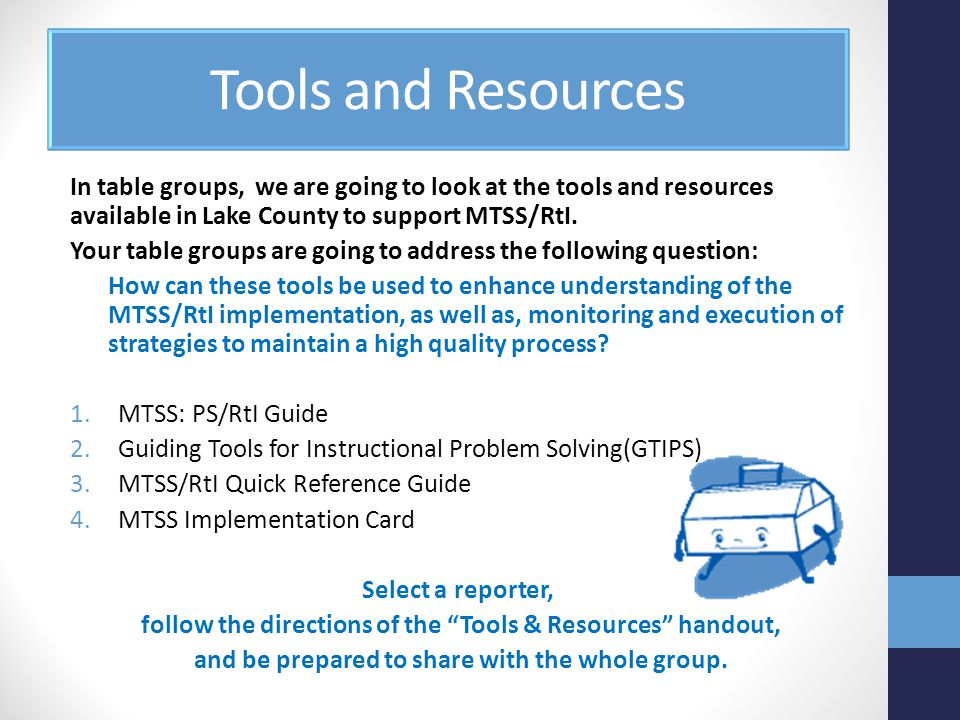 Tools and Resources In table groups, we are going to look at the tools and resources available in Lake County to support MTSS/RtI.