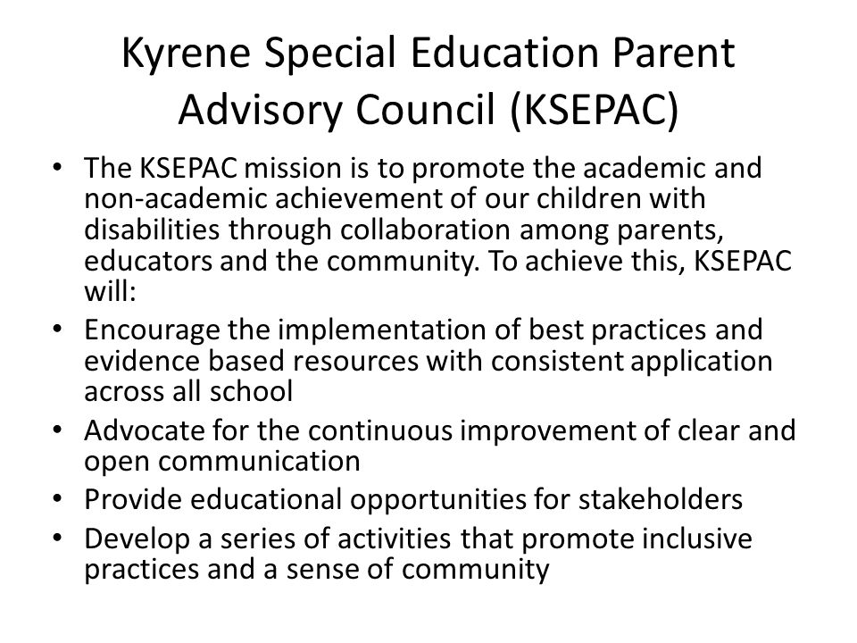 Kyrene Special Education Parent Advisory Council (KSEPAC) The KSEPAC mission is to promote the academic and non-academic achievement of our children with disabilities through collaboration among parents, educators and the community.