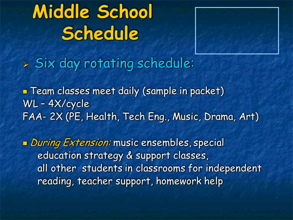 Middle School Schedule Middle School Schedule  Six day rotating schedule: Team classes meet daily (sample in packet) Team classes meet daily (sample