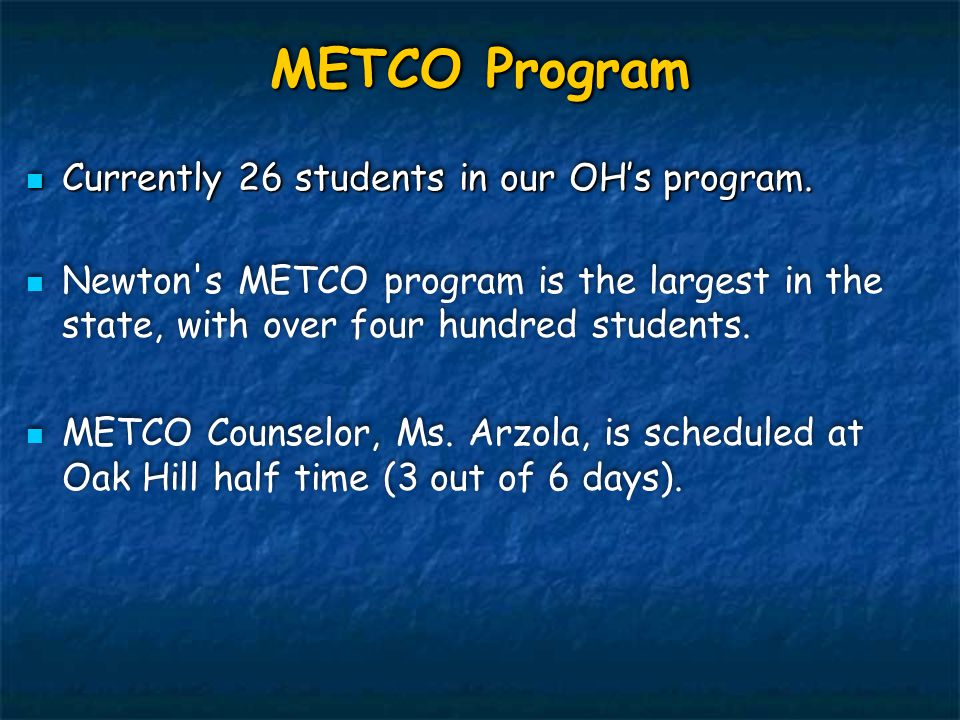 METCO Program Currently 26 students in our OH's program. Currently 26 students in our OH's program. Newton's METCO program is the largest in the state
