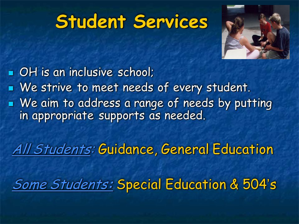 Student Services OH is an inclusive school; OH is an inclusive school; We strive to meet needs of every student. We strive to meet needs of every stud