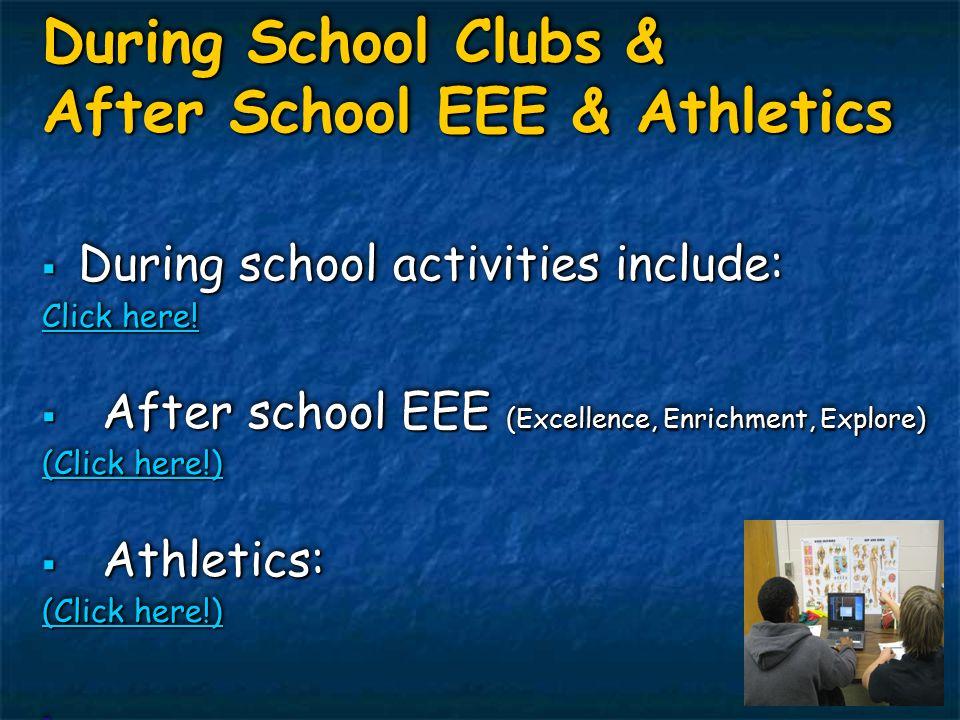 During School Clubs & After School EEE & Athletics  During school activities include: Click here.