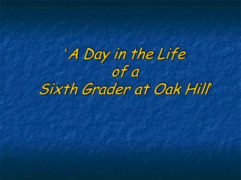 'A Day in the Life of a Sixth Grader at Oak Hill'
