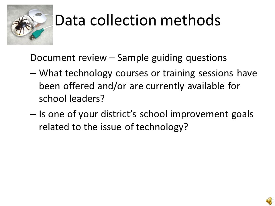 Data collection methods Sample interview questions: – How has your district prepared you with regards to the use of technology.