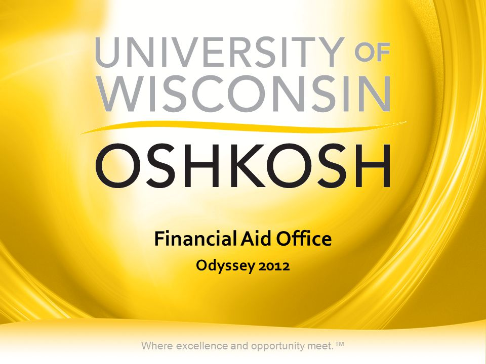 Where excellence and opportunity meet.™ Financial Aid Office Odyssey 2012