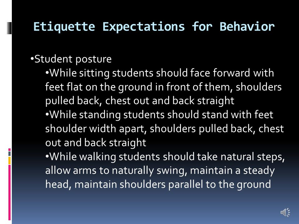 Etiquette Expectations for Behavior Restroom Breaks There are 3 scheduled restroom breaks during the day.