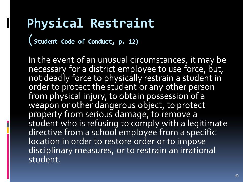 Physical Restraint ( Student Code of Conduct, p.
