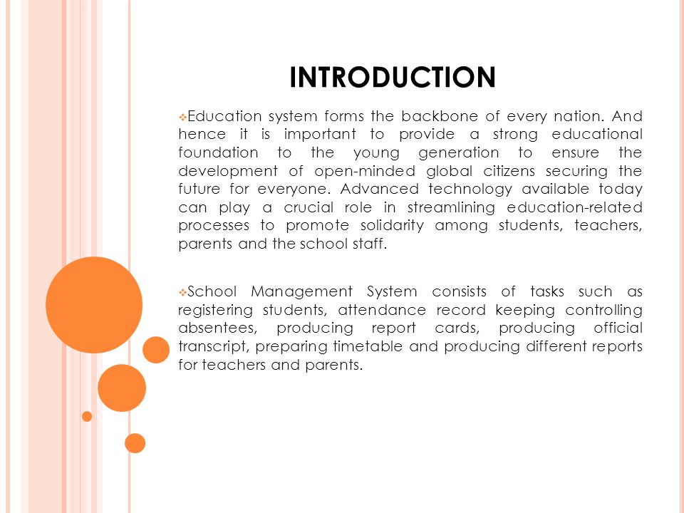 INTRODUCTION  Education system forms the backbone of every nation. And hence it is important to provide a strong educational foundation to the young