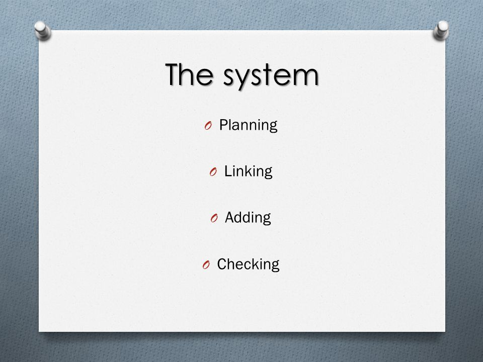 The system O Planning O Linking O Adding O Checking