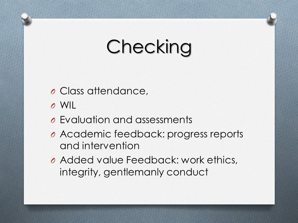 Checking O Class attendance, O WIL O Evaluation and assessments O Academic feedback: progress reports and intervention O Added value Feedback: work et