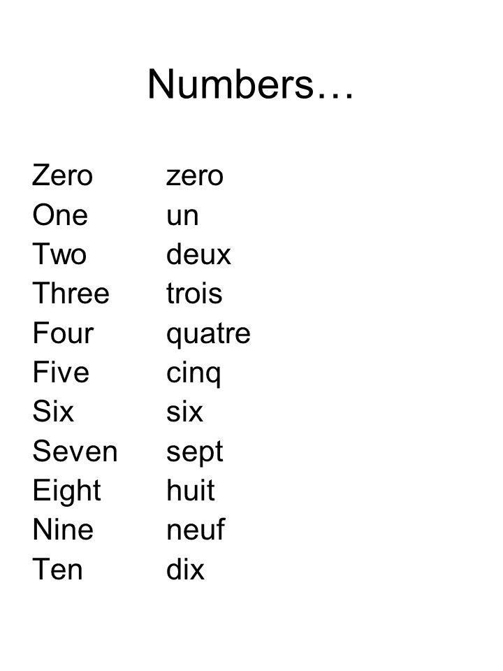 Numbers… Zero zero Oneun Twodeux Threetrois Fourquatre Fivecinq Sixsix Sevensept Eighthuit Nineneuf Tendix