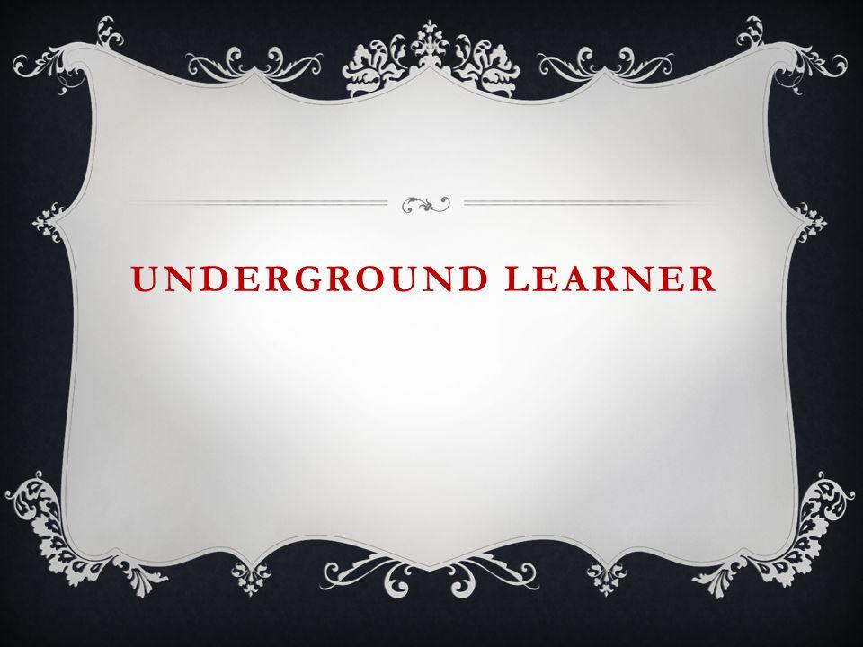 UNDERGROUND LEARNER
