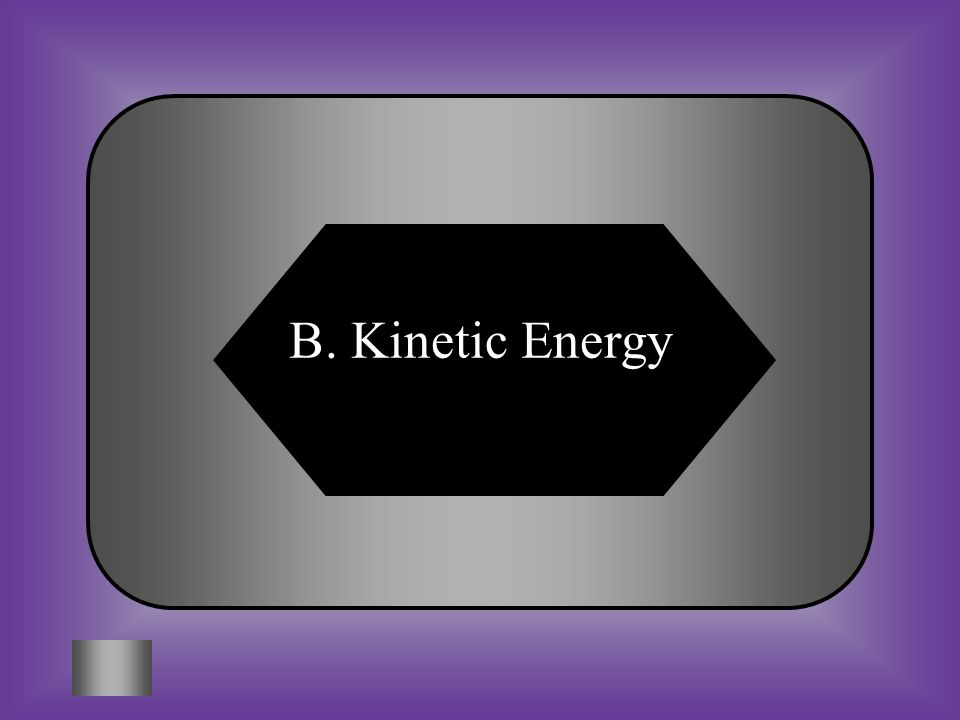 A:B: Potential energyKinetic energy C:D: Thermal energyNone of these #8 The ball rolling down the hill in this picture is an example of ______ ______.