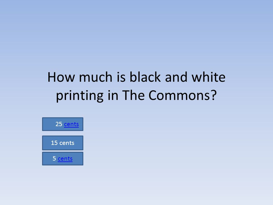 How much is black and white printing in The Commons 25 cents 15 cents 5 cents