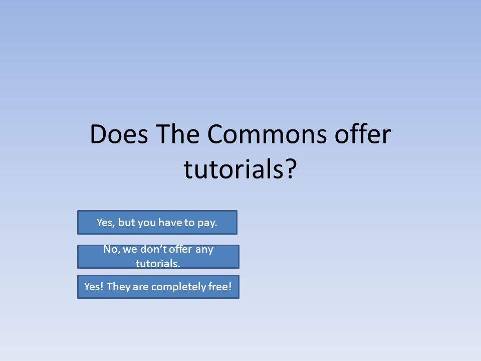 Does The Commons offer tutorials. Yes, but you have to pay.