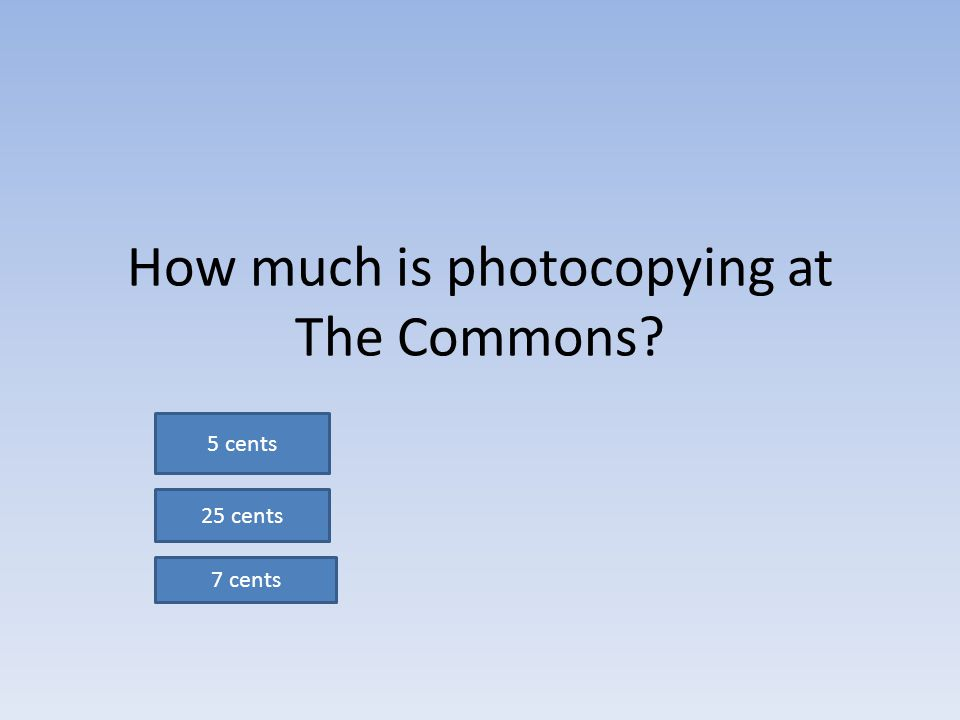 How much is photocopying at The Commons 5 cents 25 cents 7 cents