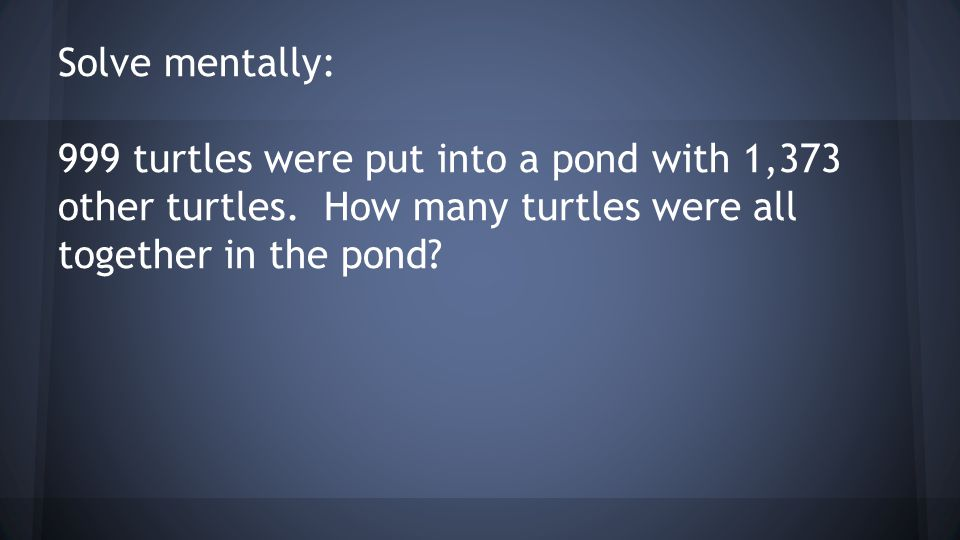 Solve mentally: 999 turtles were put into a pond with 1,373 other turtles.