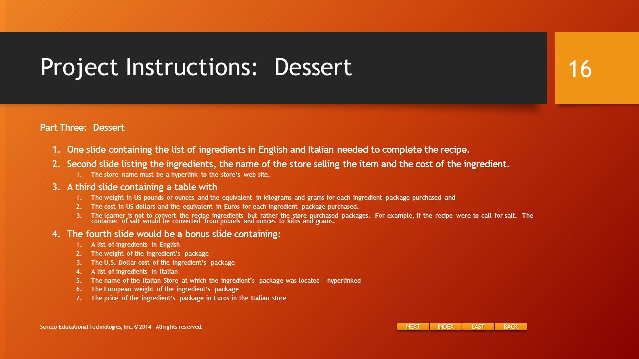 NEXT INDEX LAST BACK Project Instructions: Dessert Scricco Educational Technologies, Inc.