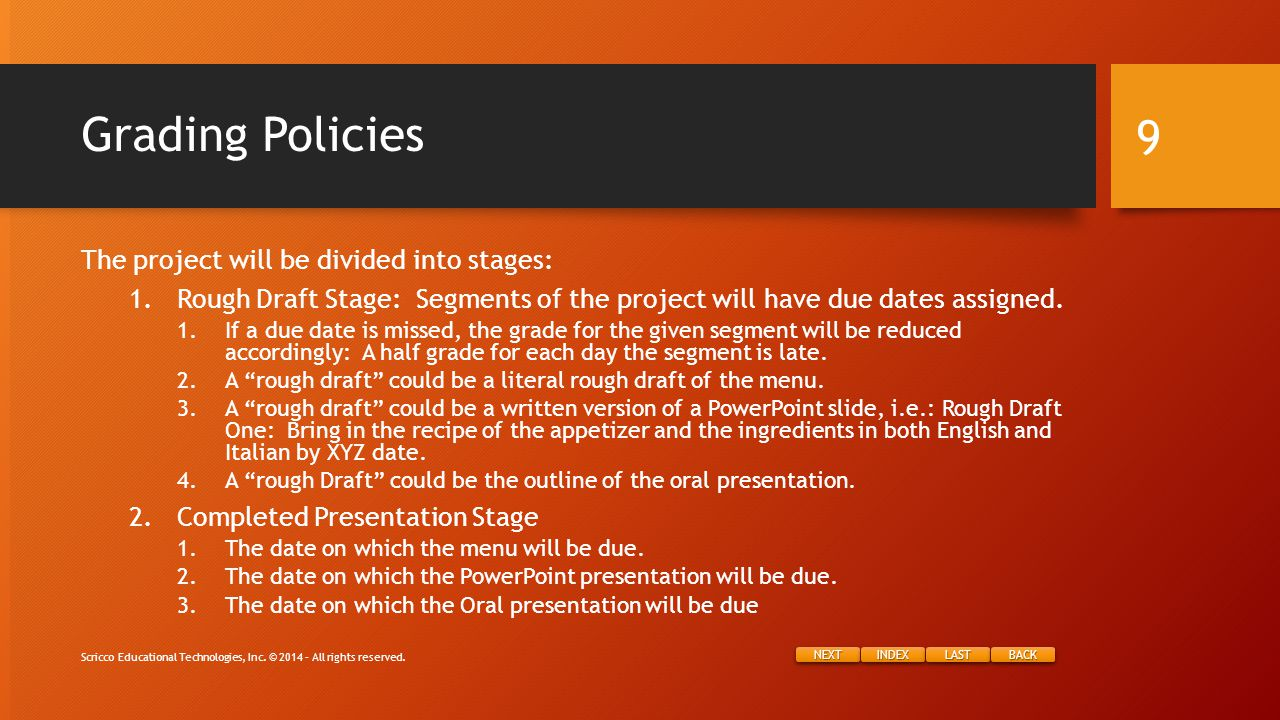 NEXT INDEX LAST BACK Grading Policies The project will be divided into stages: 1.Rough Draft Stage: Segments of the project will have due dates assigned.