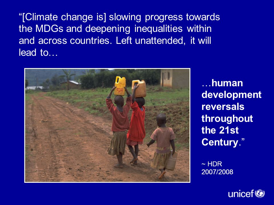 """""""[Climate change is] slowing progress towards the MDGs and deepening inequalities within and across countries. Left unattended, it will lead to… …huma"""