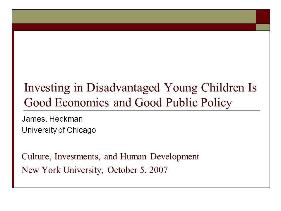 Investing in Disadvantaged Young Children Is Good Economics and Good Public Policy James.