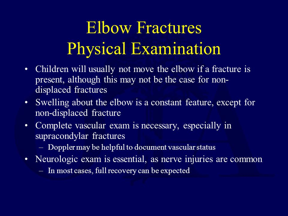 Elbow Fractures Physical Examination Children will usually not move the elbow if a fracture is present, although this may not be the case for non- dis