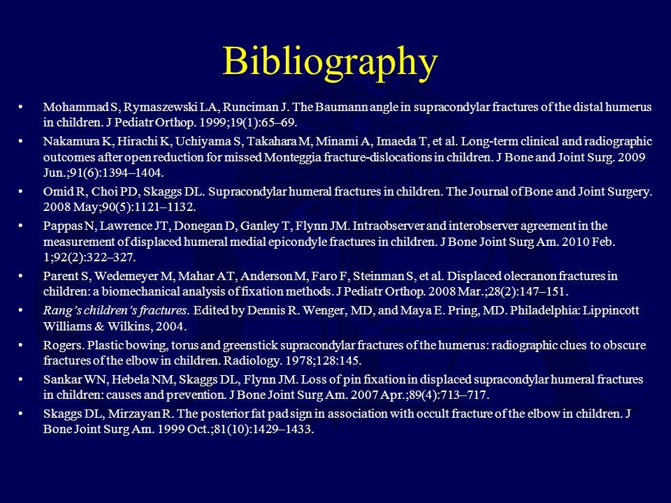 Bibliography Mohammad S, Rymaszewski LA, Runciman J. The Baumann angle in supracondylar fractures of the distal humerus in children. J Pediatr Orthop.