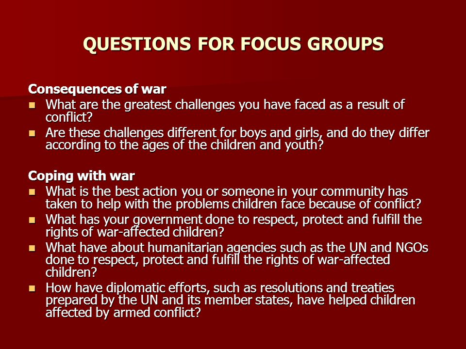 QUESTIONS FOR FOCUS GROUPS Consequences of war What are the greatest challenges you have faced as a result of conflict.