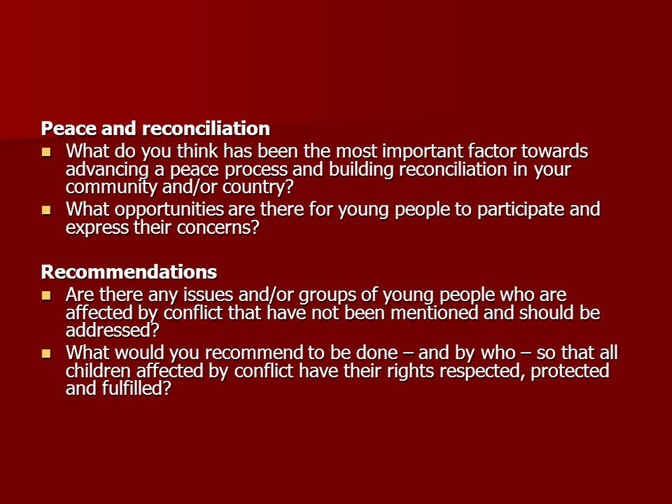 Peace and reconciliation What do you think has been the most important factor towards advancing a peace process and building reconciliation in your co