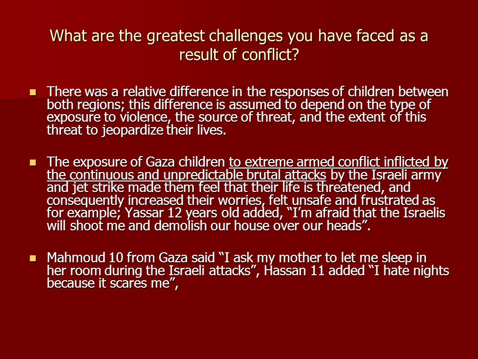 What are the greatest challenges you have faced as a result of conflict? There was a relative difference in the responses of children between both reg