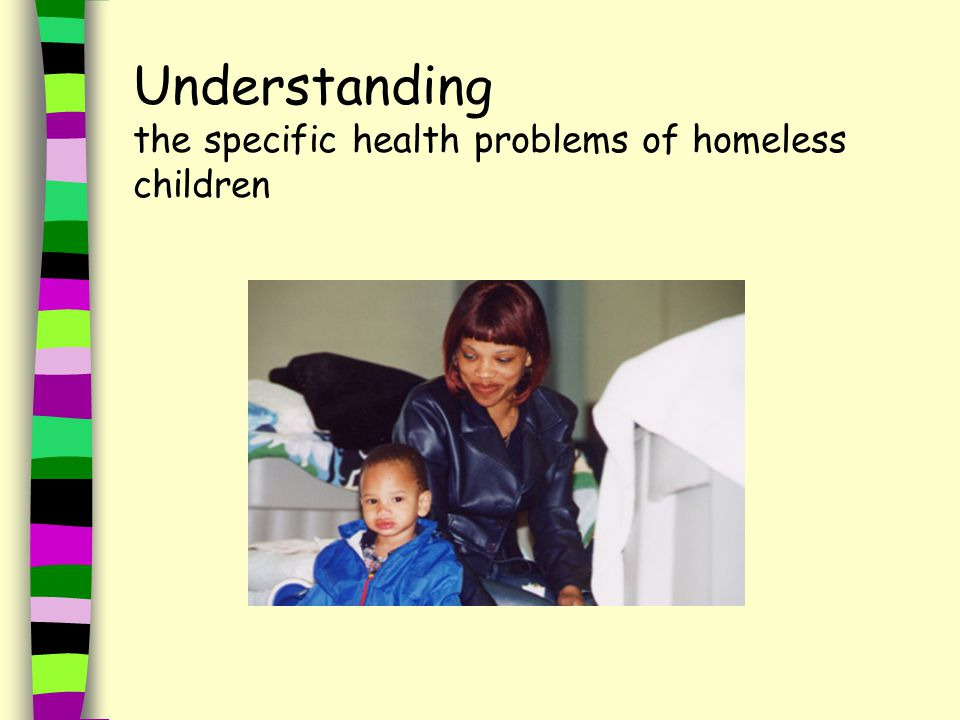Understanding the specific health problems of homeless children
