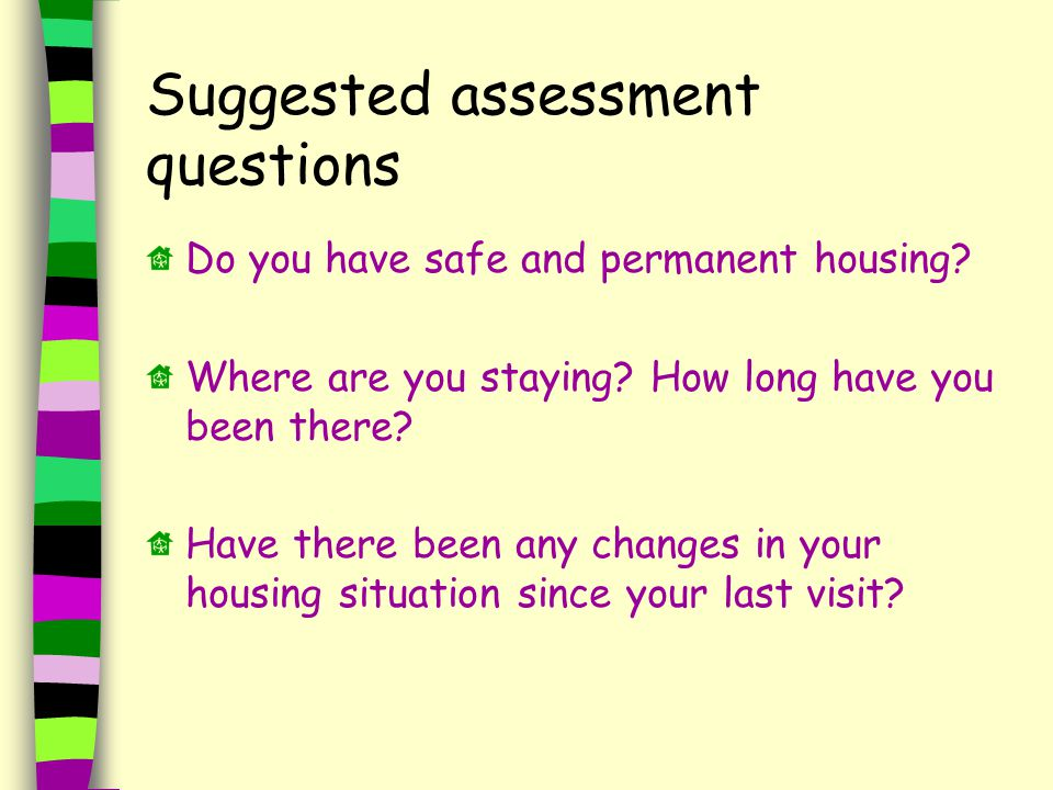 Suggested assessment questions Do you have safe and permanent housing.