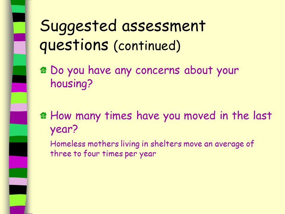 Suggested assessment questions (continued) Do you have any concerns about your housing.